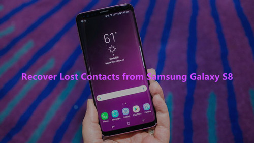 3 Ways To Restore Contacts From Samsung Galaxy S8/S8